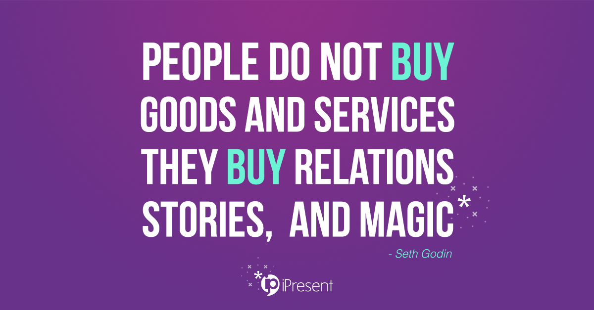People do not buy goods and services they buy relations stories, and magic