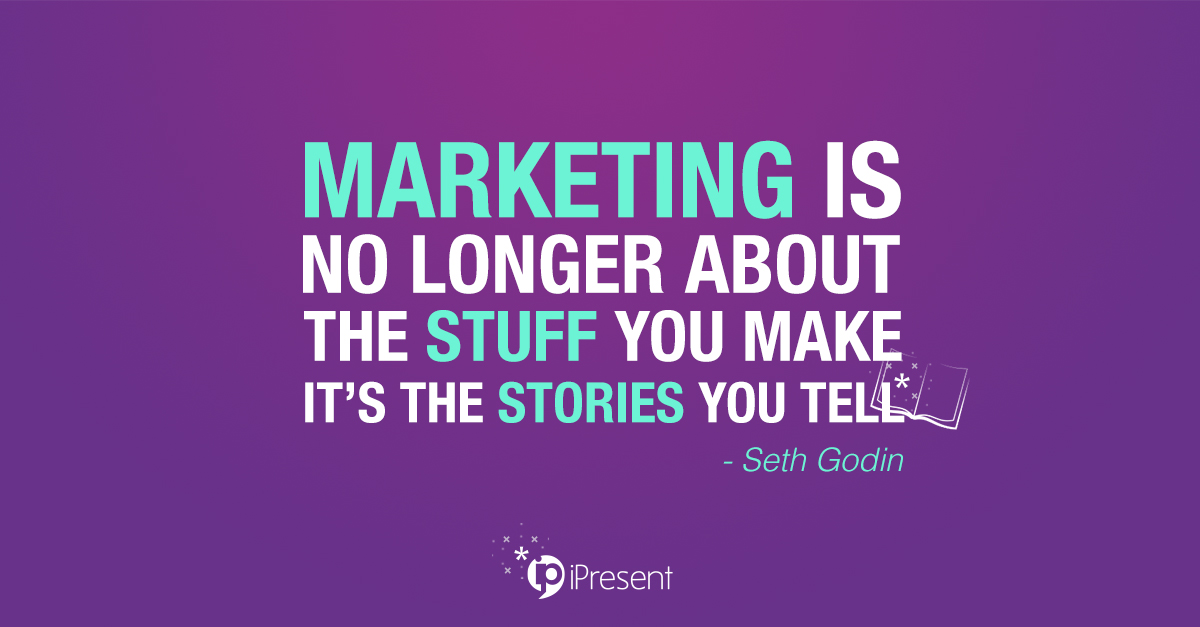 Marketing is no longer about the stuff you make it's the stories you tell